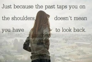 Just-because-the-past-taps-you-on-the-shoudlders-doesnt-mean-you-have-to-look-back