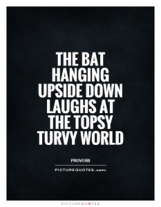 the-bat-hanging-upside-down-laughs-at-the-topsy-turvy-world-quote-1