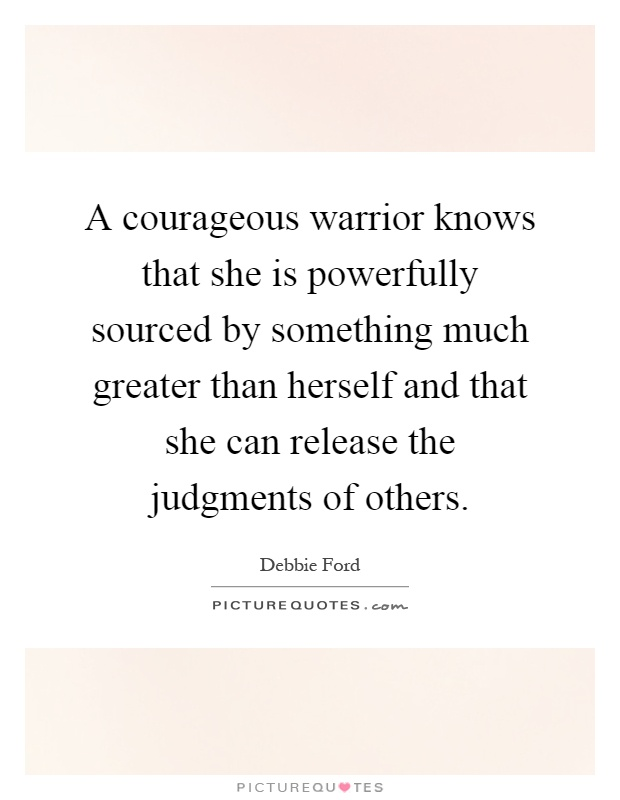 a-courageous-warrior-knows-that-she-is-powerfully-sourced-by-something-much-greater-than-herself-quote-1