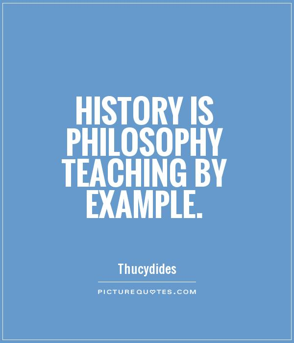 history-is-philosophy-teaching-by-example-quote-1