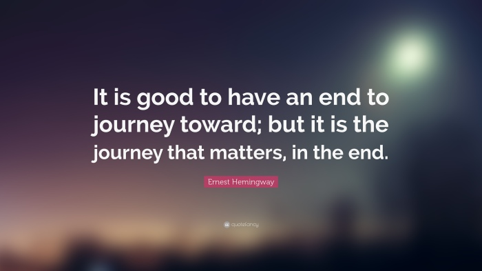 25946-Ernest-Hemingway-Quote-It-is-good-to-have-an-end-to-journey-toward