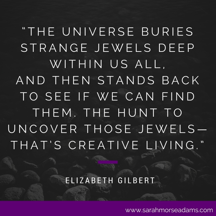 the-universe-buries-strange-jewels-deep-within-us-all-and-then-stands-back-to-see-if-we-can-find-them-the-hunt-to-uncover-those-jewels-thats-creative-living