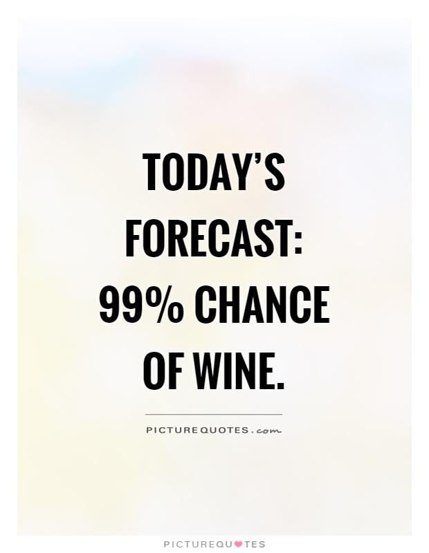 99 percent chance of wine