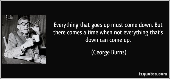 quote-everything-that-goes-up-must-come-down-but-there-comes-a-time-when-not-everything-that-s-down-can-george-burns-27760