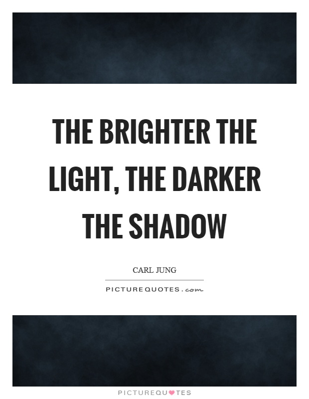 the-brighter-the-light-the-darker-the-shadow-quote-1
